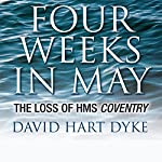 Four Weeks in May: The Loss of HMS Coventry | David Hart Dyke