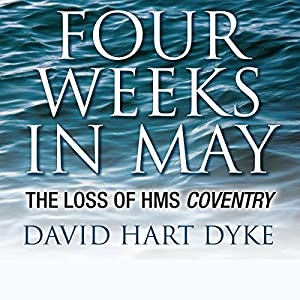 Four Weeks in May: The Loss of HMS Coventry | [David Hart Dyke]