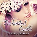 Enchanted Castle: A Novelette: The Enchanted Castle Series, Book 1 Audiobook by Chrissy Peebles Narrated by Elizabeth Meadows