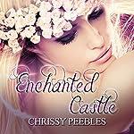 Enchanted Castle: A Novelette: The Enchanted Castle Series, Book 1 | Chrissy Peebles