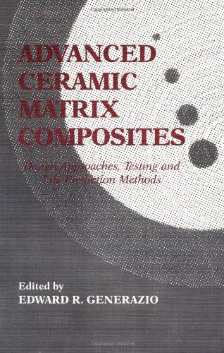 Advanced Ceramic Matrix Composites: esign Approaches,Testing and L: Design Approaches, Testing and Life Prediction Methods