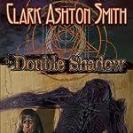 The Double Shadow | Clark Ashton Smith
