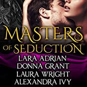 Masters of Seduction - Volume 1: Masters of Seduction, Book 1-4 | [Lara Adrian, Donna Grant, Alexandra Ivy, Laura Wright]