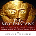 The Mycenaeans: The History and Culture of Ancient Greece's First Advanced Civilization (       UNABRIDGED) by  Charles River Editors Narrated by Gabrielle Byrne