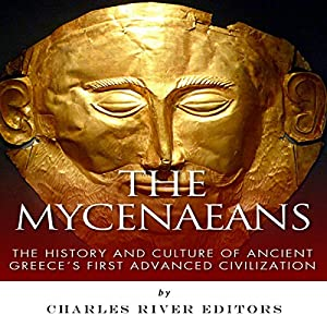 The Mycenaeans: The History and Culture of Ancient Greece's First Advanced Civilization Audiobook