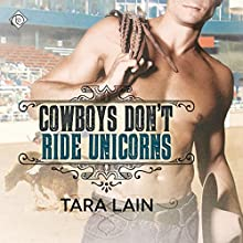 Cowboys Don't Ride Unicorns Audiobook by Tara Lain Narrated by K.C. Kelly