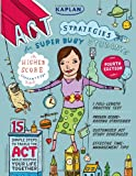 Kaplan ACT Strategies for Super Busy Students: 15 Simple Steps to Tackle the ACT While Keeping Your Life Together (Kaplan Test Prep)