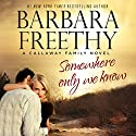 Somewhere Only We Know: Callaways, Book 8 (       UNABRIDGED) by Barbara Freethy Narrated by Eva Kaminsky