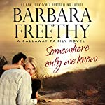 Somewhere Only We Know: Callaways, Book 8 | Barbara Freethy