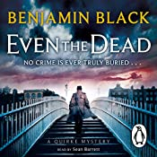 Even the Dead: A Quirke Mystery, Book 7 | Benjamin Black