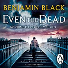 Even the Dead: A Quirke Mystery Audiobook by Benjamin Black Narrated by Sean Barrett