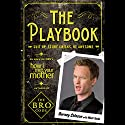 The Playbook: Suit up. Score chicks. Be awesome. Hörbuch von Barney Stinson, Matt Kuhn Gesprochen von: Barney Stinson, Neil Patrick Harris