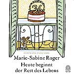 Heute beginnt der Rest des Lebens   Marie-Sabine Roger