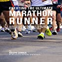 Creating the Ultimate Marathon Runner Audiobook by Joseph Correa Narrated by Andrea Erickson