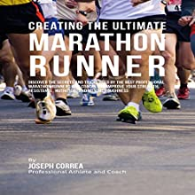 Creating the Ultimate Marathon Runner (       UNABRIDGED) by Joseph Correa Narrated by Andrea Erickson