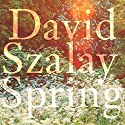 Spring Audiobook by David Szalay Narrated by Piers Wehner