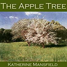The Apple Tree (       UNABRIDGED) by Katherine Mansfield Narrated by Cathy Dobson