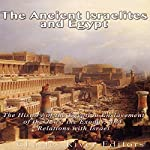 The Ancient Israelites and Egypt: The History of the Egyptian Enslavement of the Jews, the Exodus, and Relations With Israel |  Charles River Editors