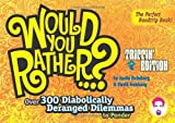Would You Rather...?: Trippin' Edition: Over 300 Diabolically Deranged Dilemmas to Ponder