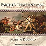 Farther Than Any Man: The Rise and Fall of Captain James Cook | Martin Dugard