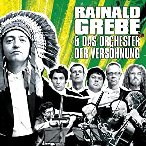 Rainald Grebe & das Orchester der Vershnung