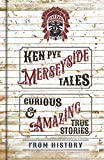 Merseyside Tales: Curious and Amazing True Stories from History