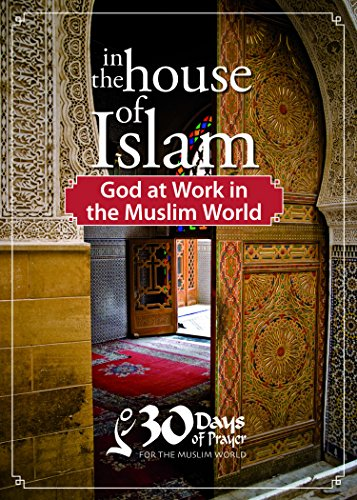 In the House of Islam, God at Work in The Muslim World