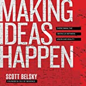 Making Ideas Happen: Overcoming the Obstacles Between Vision and Reality | [Scott Belsky]