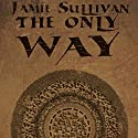 The Only Way Audiobook by Jamie Sullivan Narrated by Elizabeth Saydah