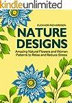 Nature Designs: Amazing Natural Flowe...