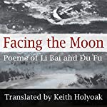 Facing the Moon: Poems of Li Bai and Du Fu | Li Bai,Du Fu