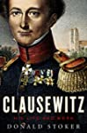 Clausewitz: His Life and Work