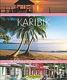 Highlights Karibik: Die 50 Ziele, die Sie gesehen haben sollten. Ein Bildband für die Karibik und Reiseführer in einem. Mit Bahamas, Antillen, Virgin islands, Miami, Key West, Trinidad