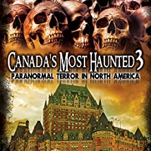 Canada's Most Haunted 3: Paranormal Terror in North America Radio/TV Program by OH Krill Narrated by Simon Oliver