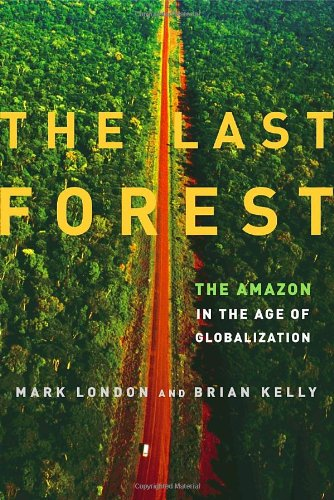 The Last Forest: The Amazon in the Age of Globalization