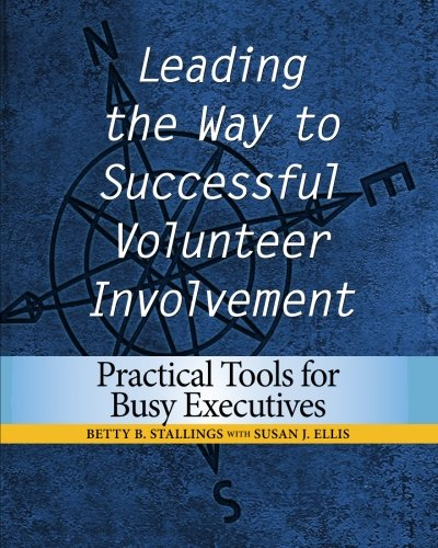 Leading the Way to Successful Volunteer Involvement: Practical Tools for Busy Executives