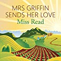 Mrs Griffin Sends her Love: And Other Writings Audiobook by Miss Read Narrated by Jilly Bond