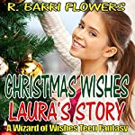 Christmas Wishes: Laura's Story: A Wizard of Wishes Teen Fantasy | R. Barri Flowers