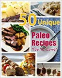 50 Unique Paleo Recipes Youll Love! (Unravelling Paleo Series)