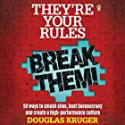 They're Your Rules, Break Them!: 50 Ways to Smash Silos, Bust Bureaucracy and Create a High-Performance Culture Hörbuch von Douglas Kruger Gesprochen von: Douglas Kruger