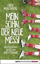 Mein Sohn, Der Neue Messi: Als Fußballvater Am Spielfeldrand (allgemeine Reihe. Bastei Lübbe Taschenbücher) (german Edition)