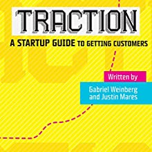 Traction: A Startup Guide to Getting Customers (       UNABRIDGED) by Gabriel Weinberg, Justin Mares Narrated by Drew Cuthbertson