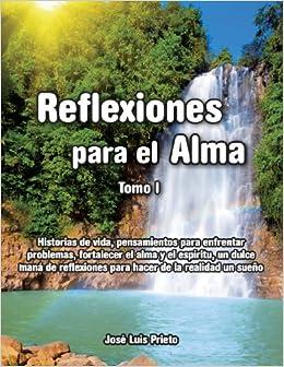 Reflexiones para el Alma. Tomo 1 (Spanish Edition), José Luis Prieto