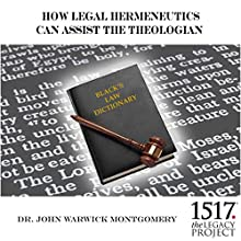 How Legal Hermeneutics Can Assist the Theologian Lecture by John Warwick Montgomery Narrated by John Warwick Montgomery