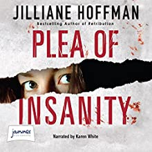 Plea of Insanity Audiobook by Jilliane Hoffman Narrated by Karen White