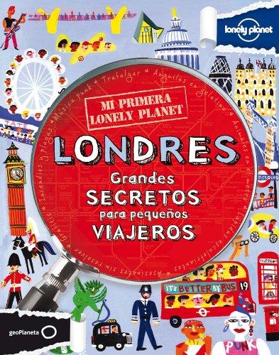 Mi primera Lonely Planet. Londres: Grandes secretos para pequeños viajeros (Mi Primer Lonely Planet)