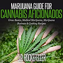 Marijuana Guide for Cannabis Aficionados: Grow Basics, Medical Marijuana, Marijuana Business & Cooking Recipes (       UNABRIDGED) by J. D. Rockefeller Narrated by Dave Wright