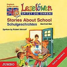 Stories About School - Schulgeschichten: Englisch lernen mit den Leselöwen (Leselöwen spitzt die Ohren!) Hörbuch von Manfred Mai Gesprochen von: Robert Metcalf