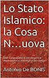 Lo Stato Islamico: la Cosa N...uova: Sovrapposizione e convergenza degli interessi  criminali e terroristici (Italian Edition)