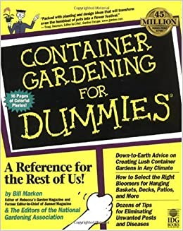 container gardening for dummies bill marken the editors of the national gardening association